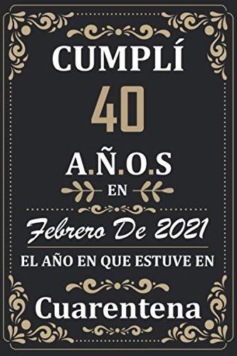 Cumplí 40 Años en febrero de 2021 el año en que estuve en cuarentena: Regalos de cumpleaños confinamiento 40 años para mujeres y hombres y niño y ... para un cumpleaños. Apuntes o Agenda o Diario