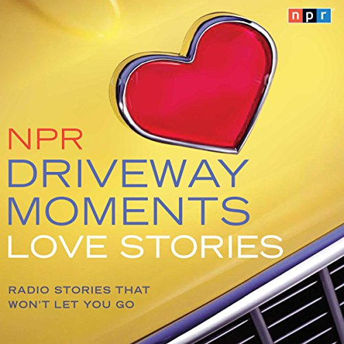 NPR Driveway Moments Love Stories audiobook cover art