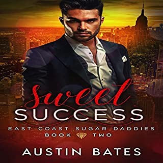 Sweet Success      East Coast Sugar Daddies, Book 2              By:                                                                                                                                 Austin Bates                               Narrated by:                                                                                                                                 Morgan Sharpe                      Length: 4 hrs and 3 mins     4 ratings     Overall 5.0