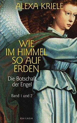 Wie im Himmel so auf Erden: Die Botschaft der Engel. Band 1 und 2