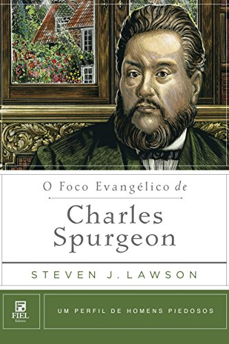 O Foco Evangélico de Charles Spurgeon.