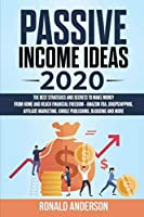 Passive Income Ideas 2020: The Best Strategies and Secrets to Make Money From Home and Reach Financial Freedom - Amazon FBA, Dropshipping, Affiliate Marketing, Kindle Publishing, Blogging and More (Make Money Online)