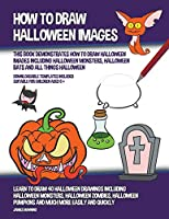 How to Draw Halloween Images (This Book Demonstrates How to Draw Halloween Images Including Halloween Monsters, Halloween Bats and All Things Halloween)