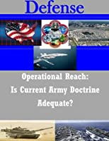 Operational Reach: Is Current Army Doctrine Adequate? (Defense)