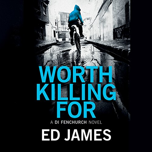 Worth Killing For     A DI Fenchurch Novel, Book 2              By:                                                                                                                                 Ed James                               Narrated by:                                                                                                                                 Michael Page                      Length: 11 hrs and 9 mins     21 ratings     Overall 4.4