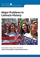 Major Problems in Latina/o History: Documents and Essays (Major Problems in American History)