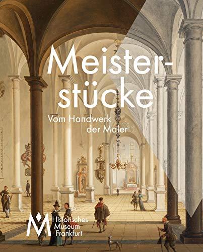 Meisterstücke - Vom Handwerk der Maler (Katalog zur gleichnamigen Ausstellung im Historischen Museum Frankfurt)