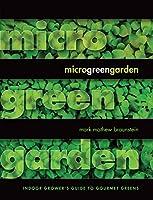 Microgreen Garden: The Indoor Grower's Guide to Gourmet Greens