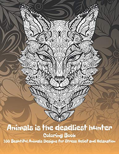 Animals is the deadliest hunter - Coloring Book - 100 Beautiful Animals Designs for Stress Relief and Relaxation