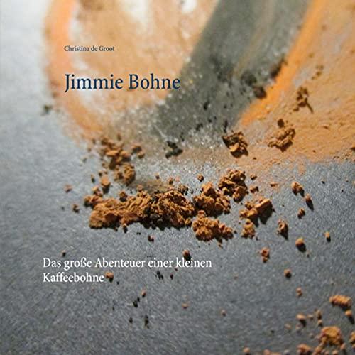 Jimmie Bohne: Das große Abenteuer einer kleinen Kaffeebohne