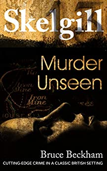 Murder Unseen: NEW for 2021 - a compelling British crime mystery (Detective Inspector Skelgill Investigates Book 16) by [Bruce Beckham]