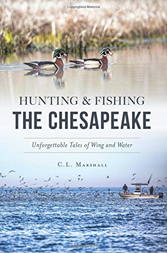 Compare Textbook Prices for Hunting and Fishing the Chesapeake: Unforgettable Tales of Wing and Water Sports Illustrated Edition ISBN 9781467138338 by Marshall, C. L.