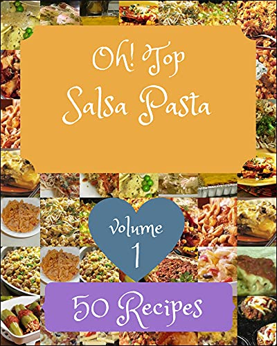 Oh! Top 50 Salsa Pasta Recipes Volume 1: The Best-ever of Salsa Pasta Cookbook (English Edition)