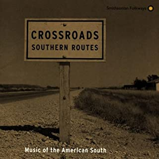 Crossroads, Southern Routes: Music Of The American South