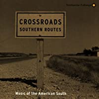 Crossroads, Southern Routes: Music Of The American South [Enhanced CD]