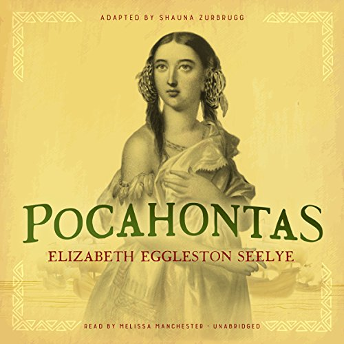 Pocahontas                   By:                                                                                                                                 Elizabeth Eggleston Seelye,                                                                                        Shauna Zurbrugg - adaption                               Narrated by:                                                                                                                                 Melissa Manchester                      Length: 33 mins     Not rated yet     Overall 0.0