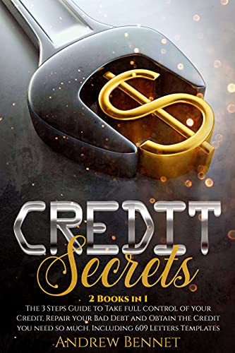 Credit Secrets: The 3 Steps Guide to Take full control of your Credit, Repair your Bad Debt and Obtain the Credit you need so much. Including 609 Letters Templates by [Andrew Bennet]
