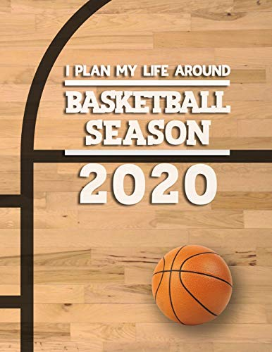 I Plan My Life Around Basketball Season 2020: Weekly & Monthly Sports Planner for Basketball Players