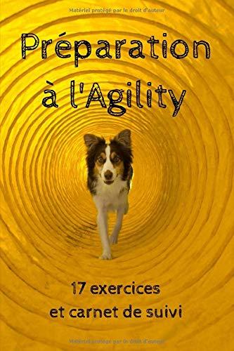 Préparation à l\'agility: Carnet préparatoire pour l'agility : Pour les chiots et les chiens avant d'aller en classe d'agility | Idées de jeux et ... d'entraînement | 6x9 po, papier blanc