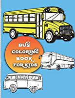 Bus coloring book for kids: For Boys and Girls Who Love Bus | Kids Ages 3-5 and 4-8 (32 Full Coloring Pages)