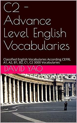分级英语词汇-C2 精通级 3000个词汇 - Advance Level English Vocabularies: 欧盟语言标准 Classified English Vocabularies According CEFRL C2 3000 Vocabularies (English Edition)