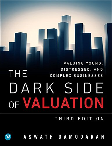 The Dark Side of Valuation: Valuing Young, Distressed, and Complex Businesses (English Edition)
