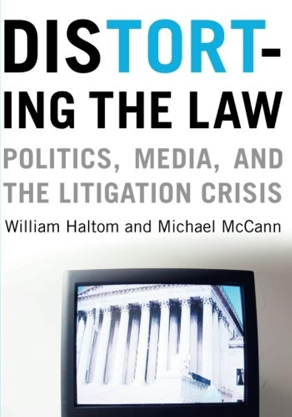繊細焦げウィンクDistorting the Law: Politics, Media, and the Litigation Crisis (The Chicago Series in Law and Society)