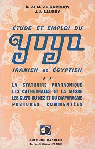 YOGA - IRANIEN ET EGYPTIEN - TOME II - ETUDES SUR LA STATUAIRE PHARAONIQUE - LES CATHEDRALES ET LA MESSE - LES CLEFS DU NEZ ET DU DIAPHRAGME - POSTURES COMMENTEES