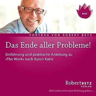 Das Ende aller Probleme                   Autor:                                                                                                                                 Robert Betz                               Sprecher:                                                                                                                                 Robert Betz                      Spieldauer: 1 Std. und 18 Min.     158 Bewertungen     Gesamt 4,6
