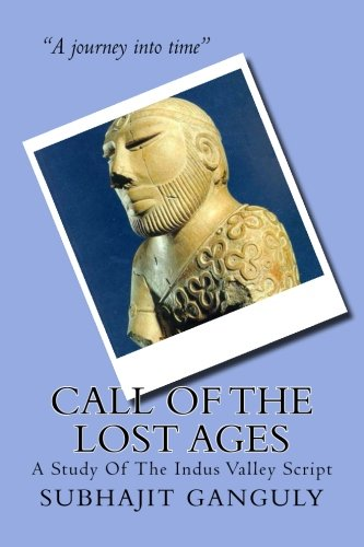 Book: Call Of The Lost Ages - A Study Of The Indus Valley Script by Subhajit Ganguly
