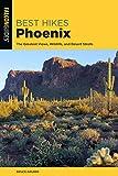 Best Hikes Phoenix: The Greatest Views, Wildlife, and Desert Strolls (Best Hikes Near Series)