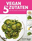 Vegan mit 5 Zutaten: Über 100 schnelle und einfache Rezepte