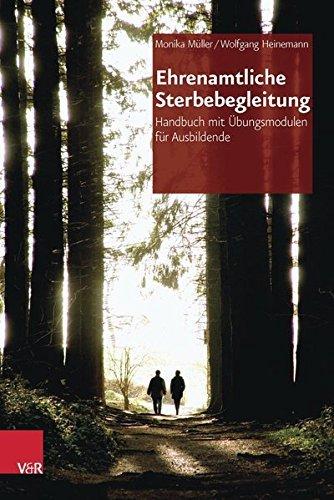 Ehrenamtliche Sterbebegleitung: Handbuch mit Übungsmodulen für Ausbildende by Monika Müller (2015-08-19)