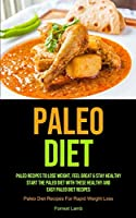 Paleo Diet: Paleo Recipes To Lose Weight, Feel Great & Stay Healthy - Start The Paleo Diet With These Healthy And Easy Paleo Diet Recipes (Paleo Diet Recipes For Rapid Weight Loss)