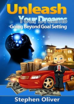 Unleash Your Dreams: Going Beyond Goal Setting (NLP, the Law of Attraction, the Universe and You Book 1) by [Stephen Oliver]