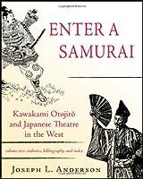 Enter a Samurai: Kawakami Otojiro and Japanese Theatre in the West, Volume 2 by Joseph L. Anderson(2011-03-15)