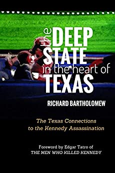 The Deep State in the Heart of Texas: The Texas Connections to the Kennedy Assassination by [Richard Bartholomew, Edgar Tatro]