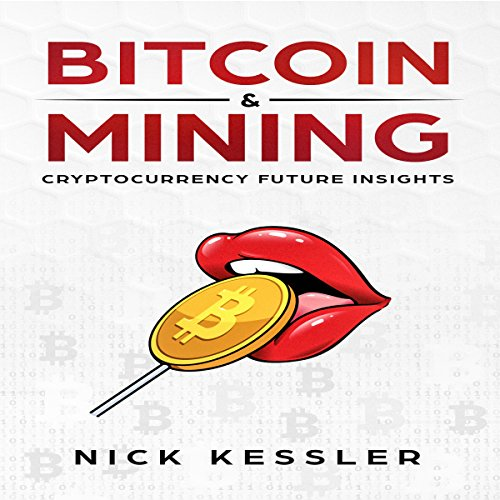 Bitcoin and Mining: Cryptocurrency Future Insights                   By:                                                                                                                                 Nick Kessler                               Narrated by:                                                                                                                                 Hannah Richter                      Length: 2 hrs and 34 mins     Not rated yet     Overall 0.0