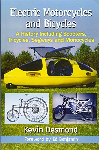 Electric Motorcycles and Bicycles: A History Including Scooters, Tricycles, Segways and Monocycles