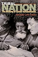 Tribal Nation: The Making of Soviet Turkmenistan by Adrienne Edgar(2006-09-25)