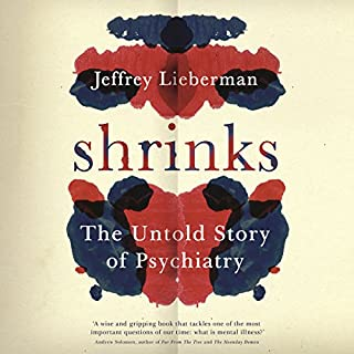 Shrinks     The Untold Story of Psychiatry              By:                                                                                                                                 Jeffrey A Lieberman,                                                                                        Ogi Ogas                               Narrated by:                                                                                                                                 Graham Corrigan                      Length: 9 hrs and 45 mins     20 ratings     Overall 4.8