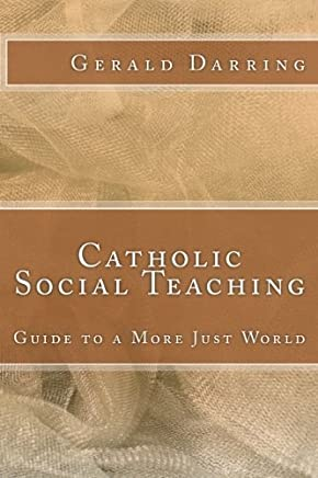 Catholic Social Teaching: Guide to a More Just World by Gerald Darring(2012-01-28)