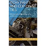 Itchy Pants And Clip-On Ties: Memories of putting on a uniform (English Edition)