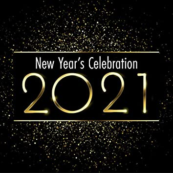 New Year's Celebration 2021: Best Dance Songs, Party Chillout, Drinking Music