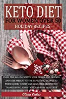 Keto Diet for Women Over 50 - Holiday Recipes: Enjoy the Holidays with Your Family and Friends and Lose Weight at the Same Time, Thanks to These Quick, Yummy, and Low-Carb Recipes for Thanksgiving, Christmas, and New Year's Eve