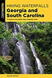 Hiking Waterfalls Georgia and South Carolina: A Guide to the States  Best Waterfall Hikes