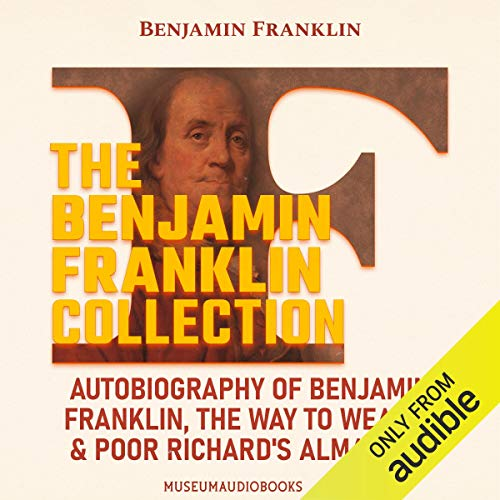 The Benjamin Franklin Collection: Autobiography of Benjamin Franklin, The Way to Wealth, and Poor Richard's Almanack cover art