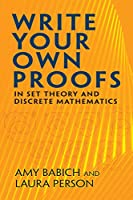 Write Your Own Proofs: in Set Theory and Discrete Mathematics (Dover Books on Mathematics)