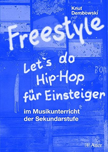 Freestyle - Let's do Hip-Hop für Einsteiger: im Musikunterricht der Sekundarstufe (5. bis 13. Klasse)