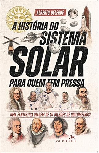 A História do Sistema Solar para quem tem pressa: Uma fantástica viagem de 10 bilhões de quilômetros! (Série para quem tem pressa)